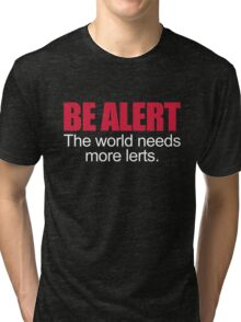 Be Alert Funny Quote Tri-blend T-Shirt