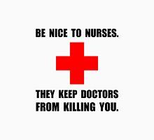 Be Nice To Nurses Unisex T-Shirt