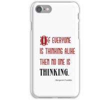If Everyone is Thinking Alike, No One is Thinking - Ben Franklin iPhone Case/Skin
