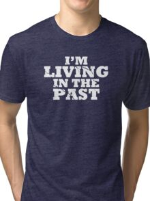 Living in the Past Tri-blend T-Shirt