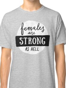 Females Are Strong As Hell | Pink Classic T-Shirt