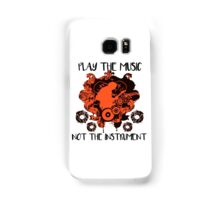 Music - Play the music, not the instrument Samsung Galaxy Case/Skin