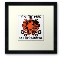 Music - Play the music, not the instrument Framed Print