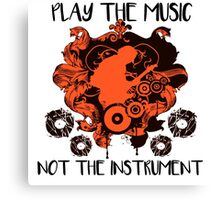 Music - Play the music, not the instrument Canvas Print
