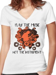 Music - Play the music, not the instrument Women's Fitted V-Neck T-Shirt