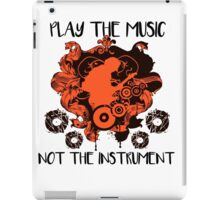 Music - Play the music, not the instrument iPad Case/Skin