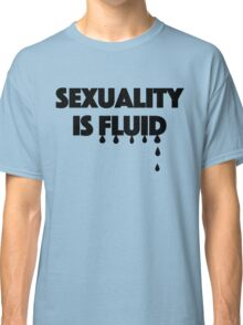 Sexuality is Fluid Classic T-Shirt