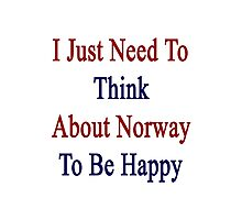 I Just Need To Think About Norway To Be Happy  Photographic Print