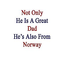 Not Only He Is A Great Dad He's Also From Norway  Photographic Print
