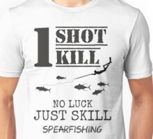 one shot one kill no luck just skill spearfishing Unisex T-Shirt