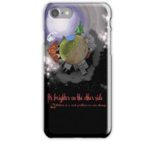 It's brighter on the other side iPhone Case/Skin
