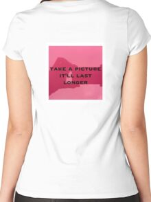 TAKE A PICTURE, IT'LL LAST LONGER Women's Fitted Scoop T-Shirt