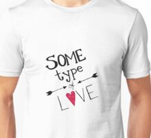Some Type of Love Unisex T-Shirt