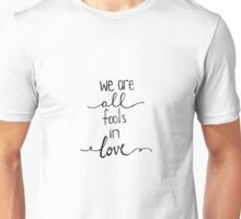 We are all fools in love.  Unisex T-Shirt