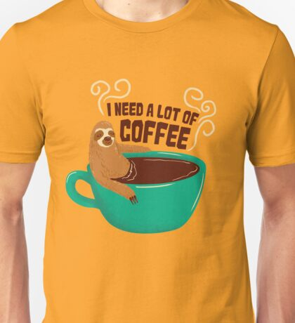 need a lot of coffee Unisex T-Shirt
