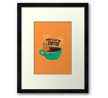 need a lot of coffee Framed Print