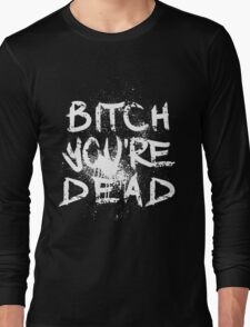 B/W Bitch you're Dead Long Sleeve T-Shirt