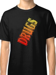 Drugs Classic T-Shirt