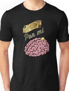 Money Pon Mi Brain Unisex T-Shirt