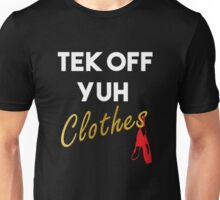 Tek Off Yuh Clothes Unisex T-Shirt