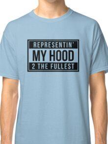 Representin' My Hood 2 The Fullest Classic T-Shirt