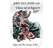 I Have Not Yet Begun To Fight -- John Paul Jones Poster