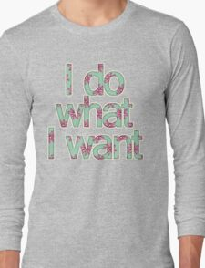 I do what I want Long Sleeve T-Shirt