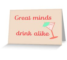 Great Minds Drink Alike Greeting Card
