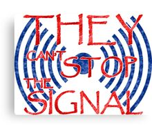 Serenity they cant stop the signal Canvas Print
