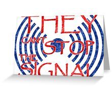 Serenity they cant stop the signal Greeting Card