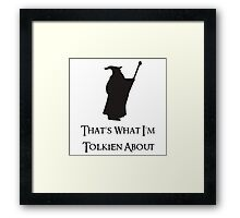 That's What I'm Tolkien About Framed Print