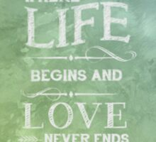 Where Life Begins and Love Never Ends ~ Family Sticker