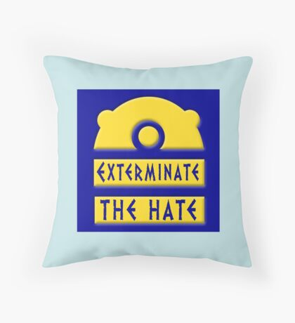 Exterminate the hate! = Rights Throw Pillow