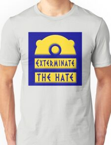 Exterminate the hate! = Rights T-Shirt