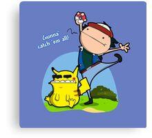 Gunna' Catch 'Em All! Canvas Print