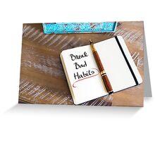 Written text Break Bad Habits Greeting Card