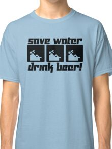 Save Water Drink Beer! Classic T-Shirt