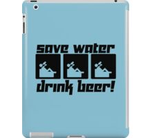 Save Water Drink Beer! iPad Case/Skin