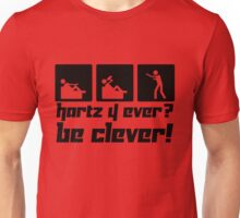 Hartz 4 ever? Be clever! Unisex T-Shirt