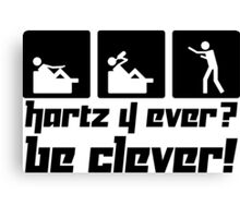 Hartz 4 ever? Be clever! Canvas Print