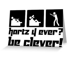 Hartz 4 ever? Be clever! Greeting Card