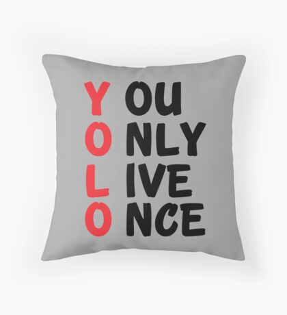 YOLO - YOU ONLY LIVE ONCE Throw Pillow