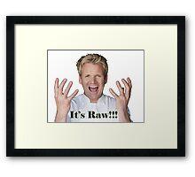 It's Raw!!!!!!!!!!!!!!!!! Framed Print