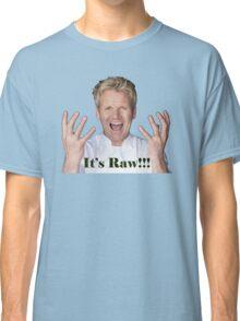 It's Raw!!!!!!!!!!!!!!!!! Classic T-Shirt