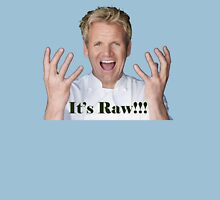 It's Raw!!!!!!!!!!!!!!!!! Unisex T-Shirt