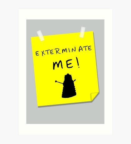 EXTERMINATE ME Art Print