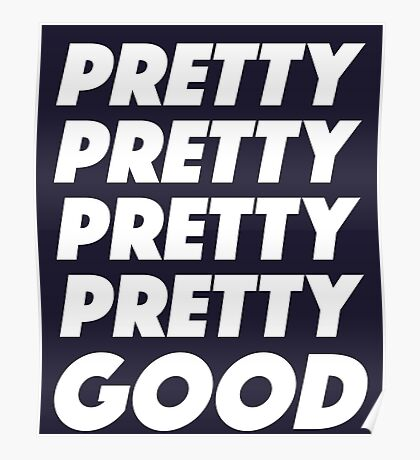 Pretty Pretty Pretty Pretty Good T-Shirt Poster