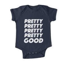 Pretty Pretty Pretty Pretty Good T-Shirt One Piece - Short Sleeve