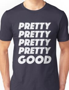 Pretty Pretty Pretty Pretty Good T-Shirt Unisex T-Shirt
