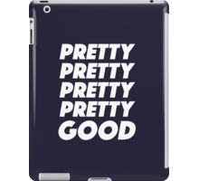 Pretty Pretty Pretty Pretty Good T-Shirt iPad Case/Skin